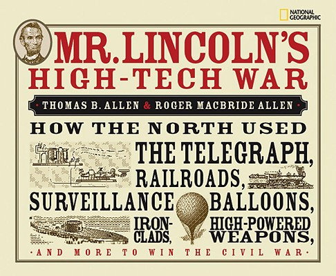 Mr. Lincoln's High-Tech War By Allen, Thomas B./ Allen, Roger MacBride